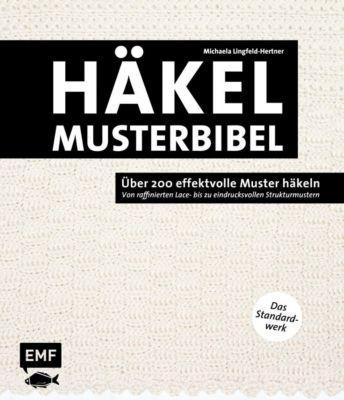 Die Häkelmusterbibel - Über 200 effektvolle Muster häkeln - Michaela Lingfeld-Hertner |