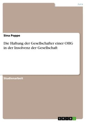 Die Haftung der Gesellschafter einer OHG in der Insolvenz der Gesellschaft, Sina Poppe