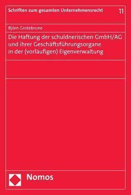 Die Haftung der schuldnerischen GmbH/AG und ihrer Geschäftsführungsorgane in der (vorläufigen) Eigenverwaltung, Björn Grotebrune