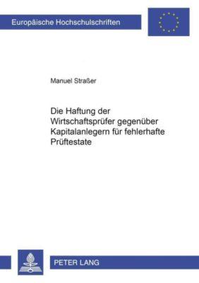 Die Haftung der Wirtschaftsprüfer gegenüber Kapitalanlegern für fehlerhafte Testate, Manuel Straßer