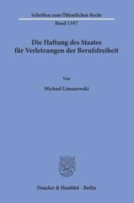 Die Haftung des Staates für Verletzungen der Berufsfreiheit. - Michael Limanowski |