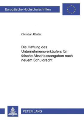 Die Haftung des Unternehmensverkäufers für falsche Abschlussangaben nach neuem Schuldrecht, Christian Köster
