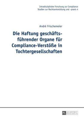 Die Haftung geschäftsführender Organe für Compliance-Verstöße in Tochtergesellschaften, André Frischemeier