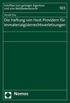 Die Haftung von Host-Providern für Immaterialgüterrechtsverletzungen, Harald Frey