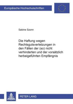 Die Haftung wegen Rechtsgutsverletzungen in den Fällen der (so) nicht verhinderten und der vorsätzlich herbeigeführten Empfängnis, Sabine Szonn