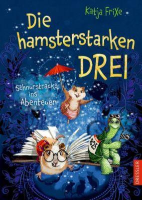 Die hamsterstarken Drei - Schnurstracks ins Abenteuer - Katja Frixe pdf epub