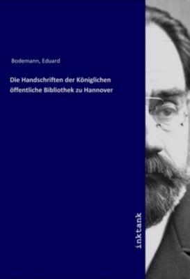 Die Handschriften der Koniglichen offentliche Bibliothek zu Hannover - Eduard Bodemann |