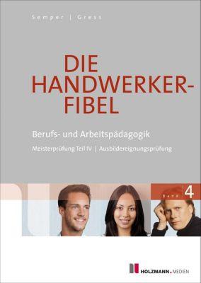 Die Handwerker-Fibel, Ausgabe 2018: .4 Berufs- und Arbeitspädagogik, Lothar Semper, Bernhard Gress