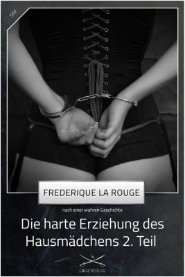 Die harte Erziehung des Hausmädchens: Die harte Erziehung des Hausmädchens 2. Teil, Frederique La Rouge