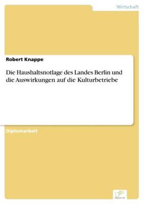 Die Haushaltsnotlage des Landes Berlin und die Auswirkungen auf die Kulturbetriebe, Robert Knappe