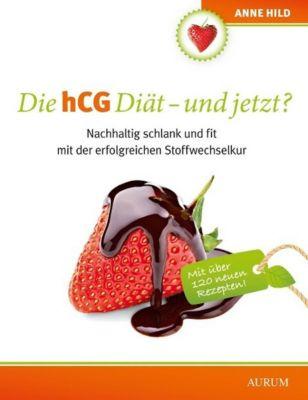 Die hCG Diät - und jetzt?, Anne Hild