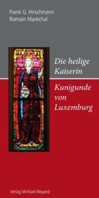 Die heilige Kaiserin Kunigunde von Luxemburg, Frank G. Hirschmann, Romain Maréchal