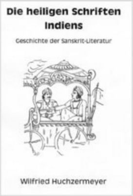 Die heiligen Schriften Indiens, Wilfried Huchzermeyer