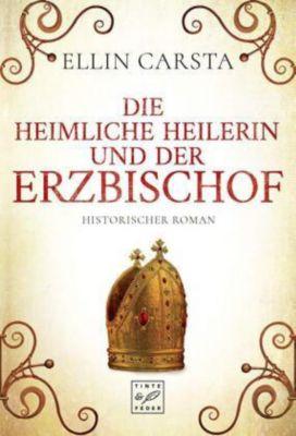 Die heimliche Heilerin und der Erzbischof - Ellin Carsta |