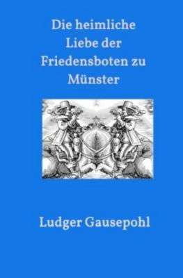 Die heimliche Liebe der Friedensboten zu Münster - Ludger Gausepohl  