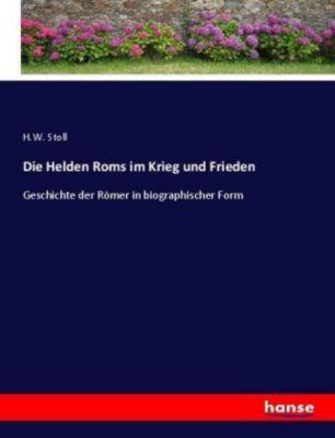Die Helden Roms im Krieg und Frieden - H. W. Stoll  