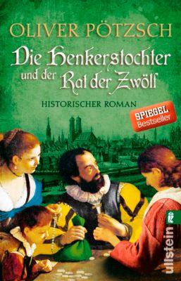 Die Henkerstochter-Saga: Die Henkerstochter und der Rat der Zwölf, Oliver Pötzsch