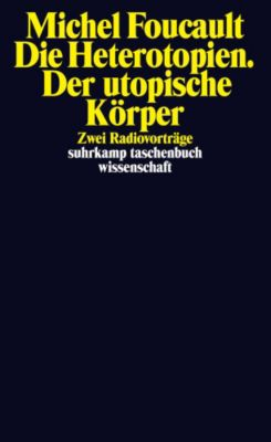Die Heterotopien. Der utopische Körper, Michel Foucault