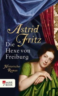 Die Hexe von Freiburg: Die Hexe von Freiburg, Astrid Fritz