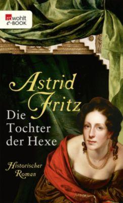 Die Hexe von Freiburg: Die Tochter der Hexe, Astrid Fritz