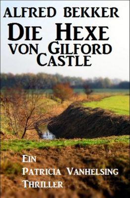 Die Hexe von Gilford Castle: Ein Patricia Vanhelsing Thriller, Alfred Bekker