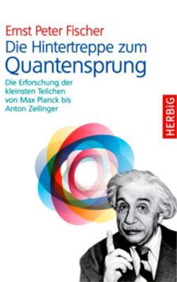 Die Hintertreppe zum Quantensprung - Ernst P. Fischer pdf epub