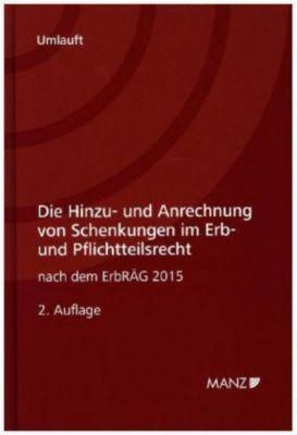Die Hinzu- und Anrechnung von Schenkungen im Erb- und Pflichtteilsrecht, Manfred Umlauft