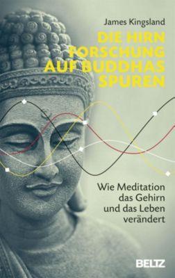 Die Hirnforschung auf Buddhas Spuren - James Kingsland |