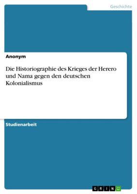 Die Historiographie des Krieges der Herero und Nama gegen den deutschen Kolonialismus, Florian Fischer