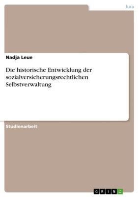 Die historische Entwicklung der sozialversicherungsrechtlichen Selbstverwaltung, Nadja Leue