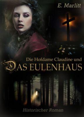 Die Hofdame Claudine und das Eulenhaus - Historischer Roman, Eugenie Marlitt