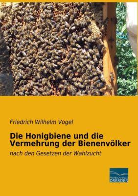 Die Honigbiene und die Vermehrung der Bienenvölker - Friedrich Wilhelm Vogel pdf epub