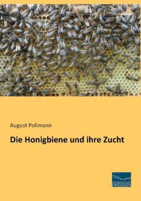Die Honigbiene und ihre Zucht - August Pollmann |