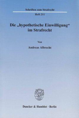 Die 'hypothetische Einwilligung' im Strafrecht, Andreas Albrecht