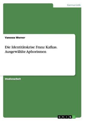 Die Identitätskrise Franz Kafkas. Ausgewählte Aphorismen, Vanessa Werner