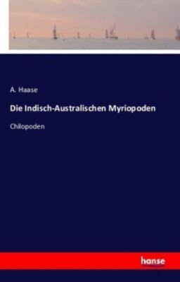 Die Indisch-Australischen Myriopoden, A. Haase