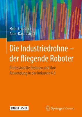 Die Industriedrohne – der fliegende Roboter, Holm Landrock, Anne Baumgärtel