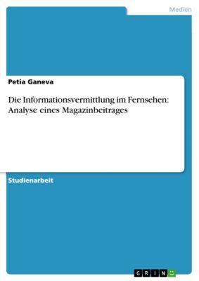 Die Informationsvermittlung im Fernsehen: Analyse eines Magazinbeitrages, Petia Ganeva