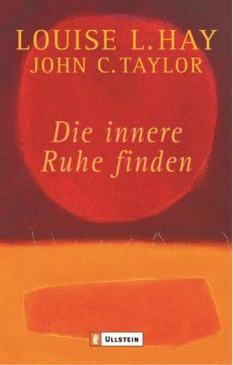 Die innere Ruhe finden, Louise Hay, John C Taylor