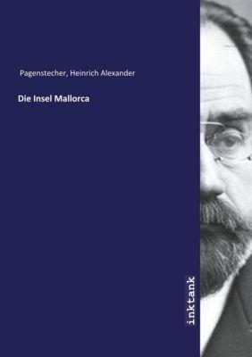 Die Insel Mallorca - Heinrich Alexander Pagenstecher |