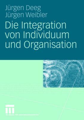 Die Integration von Individuum und Organisation, Jürgen Deeg, Jürgen Weibler