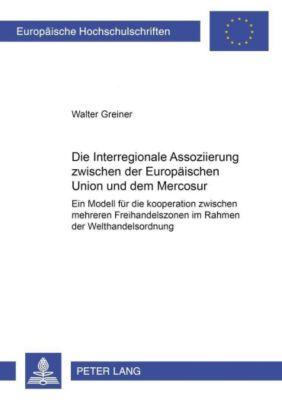 Die Interregionale Assoziierung zwischen der Europäischen Union und dem Mercosur, Walter Greiner