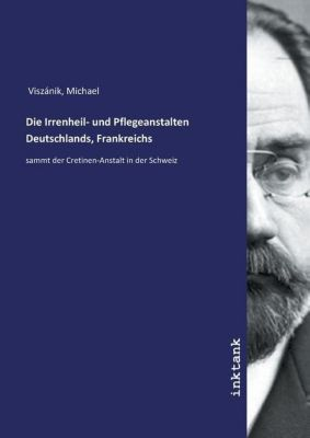 Die Irrenheil- und Pflegeanstalten Deutschlands, Frankreichs - Michael, Visza nik |