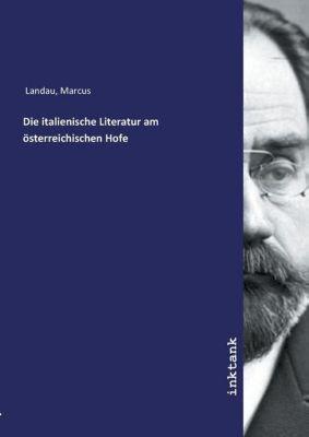 Die italienische Literatur am österreichischen Hofe - Marcus Landau |
