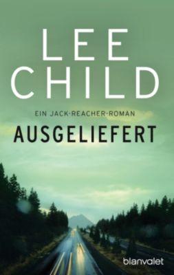 Die-Jack-Reacher-Romane: Ausgeliefert, Lee Child