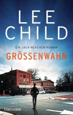 Die-Jack-Reacher-Romane: Größenwahn, Lee Child