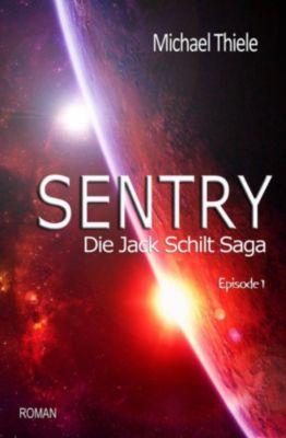 Die Jack Schilt Saga: Sentry - Die Jack Schilt Saga, Michael Thiele