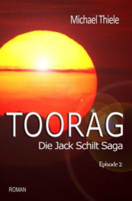 Die Jack Schilt Saga: Toorag - Die Jack Schilt Saga, Michael Thiele