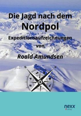 Die Jagd nach dem Nordpol - Roald Amundsen |