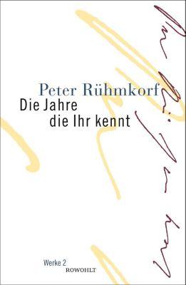 Die Jahre die Ihr kennt - Peter Rühmkorf |